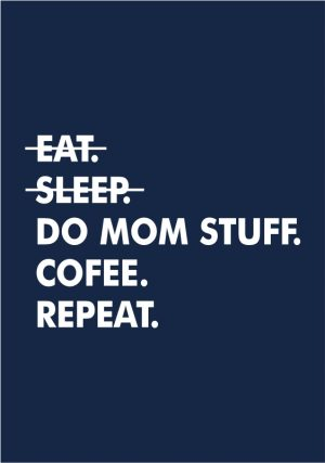Eat Sleep Do Mom Stuff